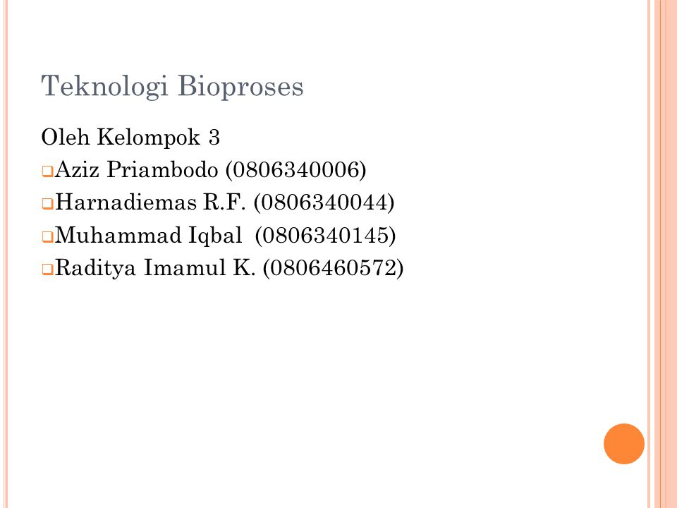 Teknologi Bioproses Oleh Kelompok 3  Aziz Priambodo (0806340006)  Harnadiemas R.F. (0806340044)  Muhammad Iqbal (0806340145)  Raditya Imamul K. (0
