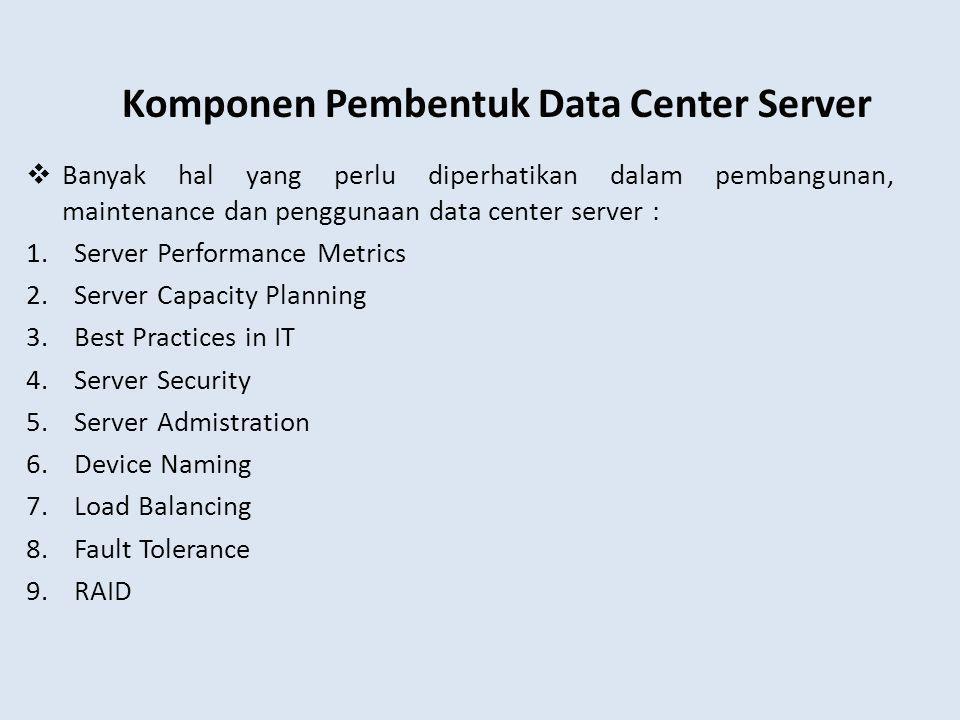  Banyak hal yang perlu diperhatikan dalam pembangunan, maintenance dan penggunaan data center server : 1.Server Performance Metrics 2.Server Capacity
