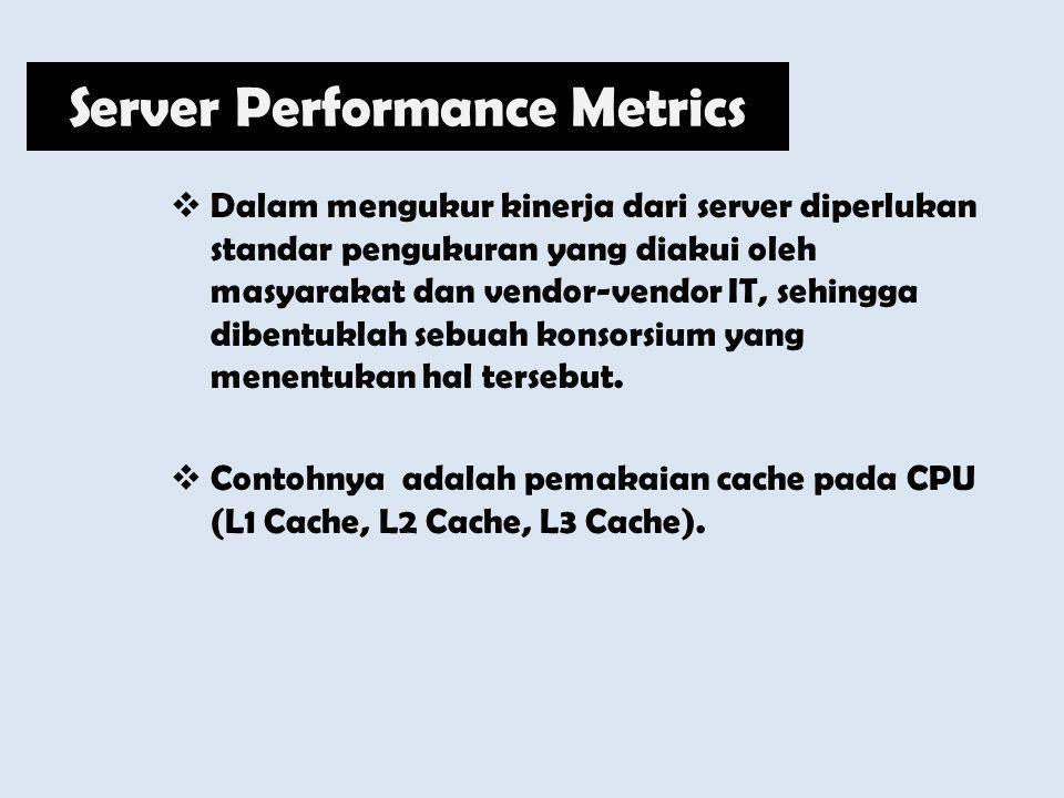  Dalam mengukur kinerja dari server diperlukan standar pengukuran yang diakui oleh masyarakat dan vendor-vendor IT, sehingga dibentuklah sebuah konso