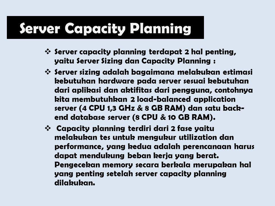  Server capacity planning terdapat 2 hal penting, yaitu Server Sizing dan Capacity Planning :  Server sizing adalah bagaimana melakukan estimasi keb