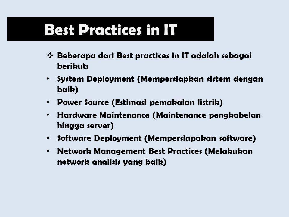  Beberapa dari Best practices in IT adalah sebagai berikut: System Deployment (Mempersiapkan sistem dengan baik) Power Source (Estimasi pemakaian lis