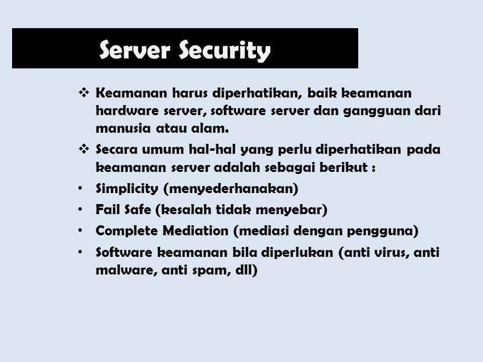  Keamanan harus diperhatikan, baik keamanan hardware server, software server dan gangguan dari manusia atau alam.  Secara umum hal-hal yang perlu di