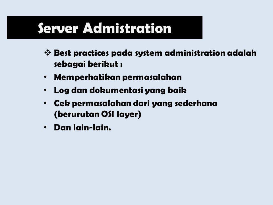  Best practices pada system administration adalah sebagai berikut : Memperhatikan permasalahan Log dan dokumentasi yang baik Cek permasalahan dari ya