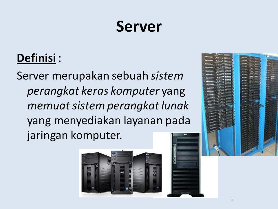 Server (lanjutan) Server didukung dengan prosesor yang bersifat scalable dan RAM yang besar, juga dilengkapi dengan sistem operasi khusus, yang disebut sebagai sistem operasi jaringan atau network operating system.