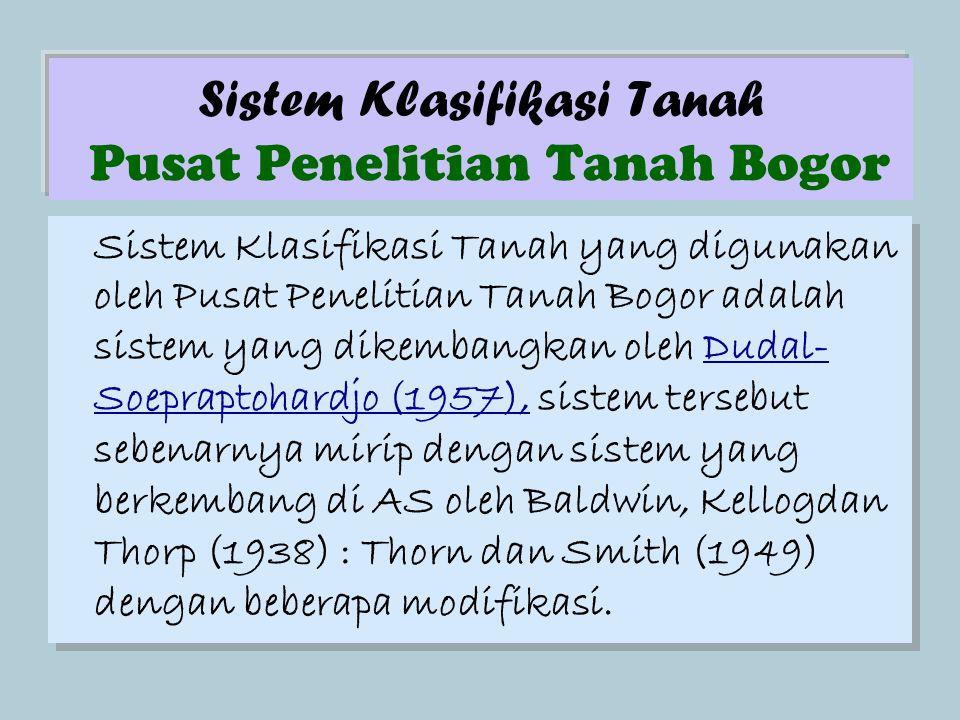 Sistem Klasifikasi Tanah Pusat Penelitian Tanah Bogor Sistem Klasifikasi Tanah yang digunakan oleh Pusat Penelitian Tanah Bogor adalah sistem yang dik