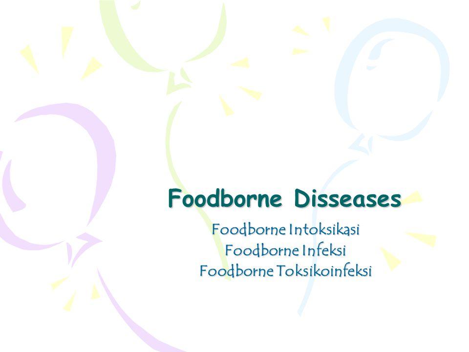Foodborne Disseases Foodborne Intoksikasi Foodborne Infeksi Foodborne Toksikoinfeksi
