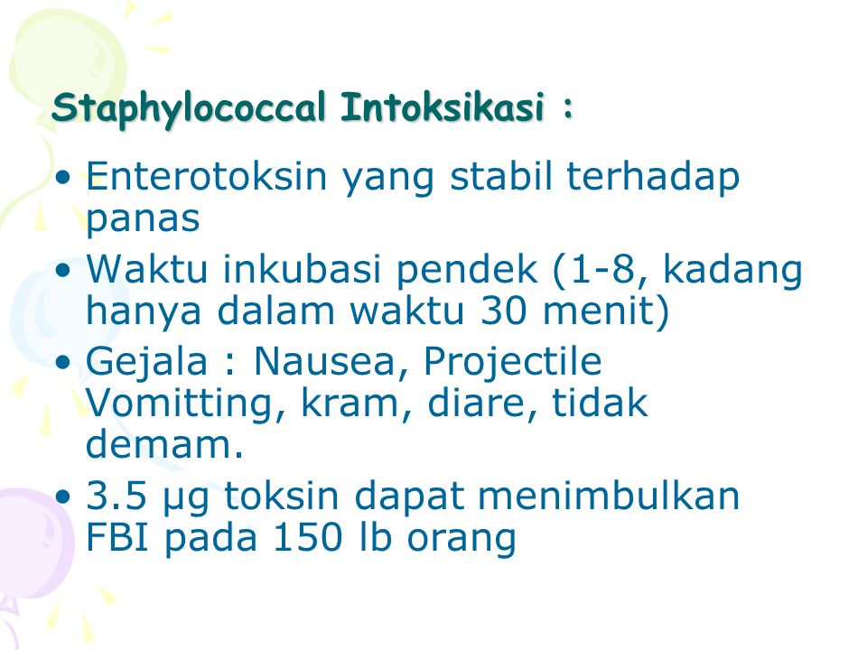 Staphylococcal Intoksikasi : Enterotoksin yang stabil terhadap panas Waktu inkubasi pendek (1-8, kadang hanya dalam waktu 30 menit) Gejala : Nausea, P