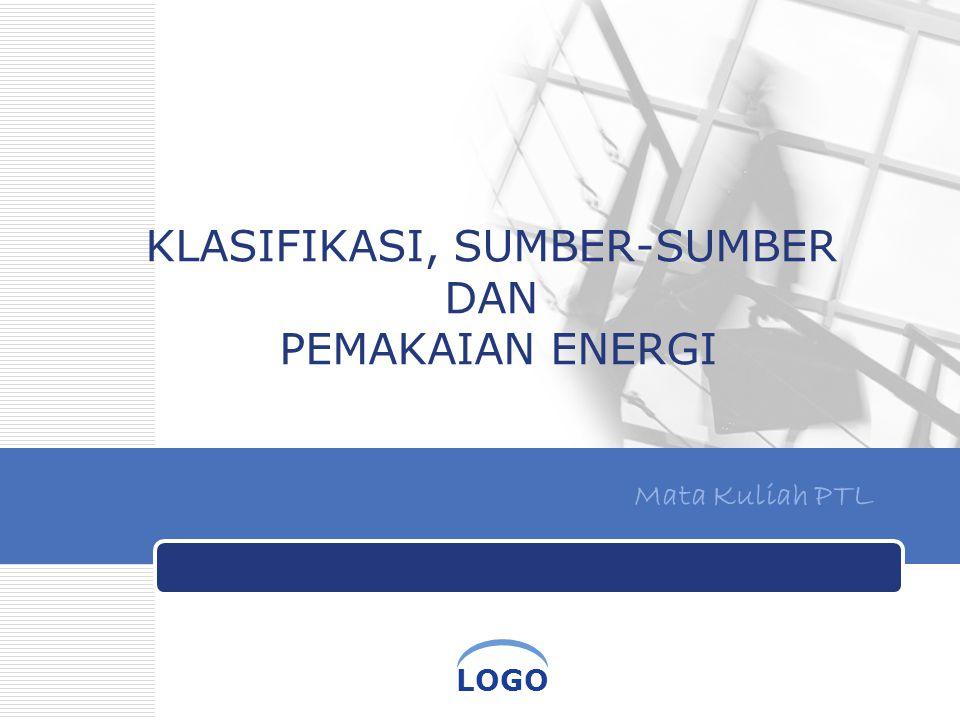 LOGO KLASIFIKASI, SUMBER-SUMBER DAN PEMAKAIAN ENERGI Mata Kuliah PTL