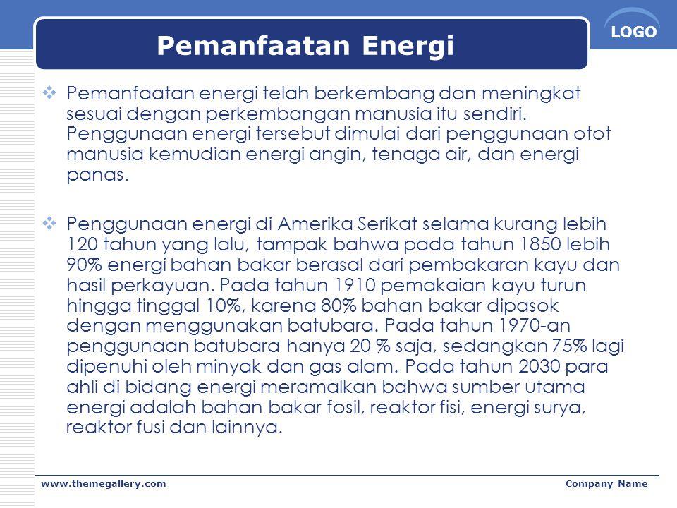 LOGO www.themegallery.comCompany Name Pemanfaatan Energi  Pemanfaatan energi telah berkembang dan meningkat sesuai dengan perkembangan manusia itu se