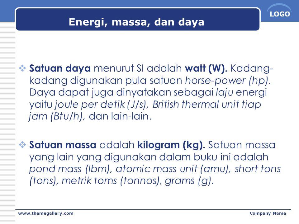 LOGO www.themegallery.comCompany Name Energi, massa, dan daya  Satuan daya menurut SI adalah watt (W). Kadang- kadang digunakan pula satuan horse-pow