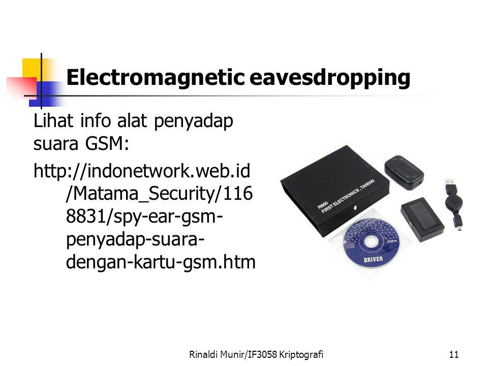 Lihat info alat penyadap suara GSM: http://indonetwork.web.id /Matama_Security/116 8831/spy-ear-gsm- penyadap-suara- dengan-kartu-gsm.htm Rinaldi Munir/IF3058 Kriptografi11 Electromagnetic eavesdropping