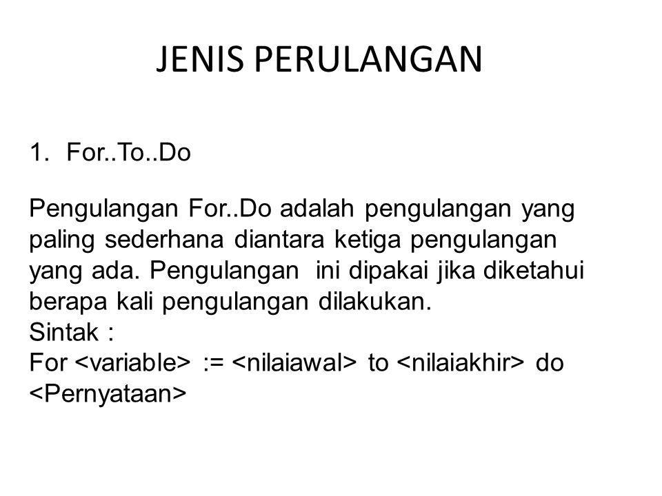 JENIS PERULANGAN 1.For..To..Do Pengulangan For..Do adalah pengulangan yang paling sederhana diantara ketiga pengulangan yang ada. Pengulangan ini dipa