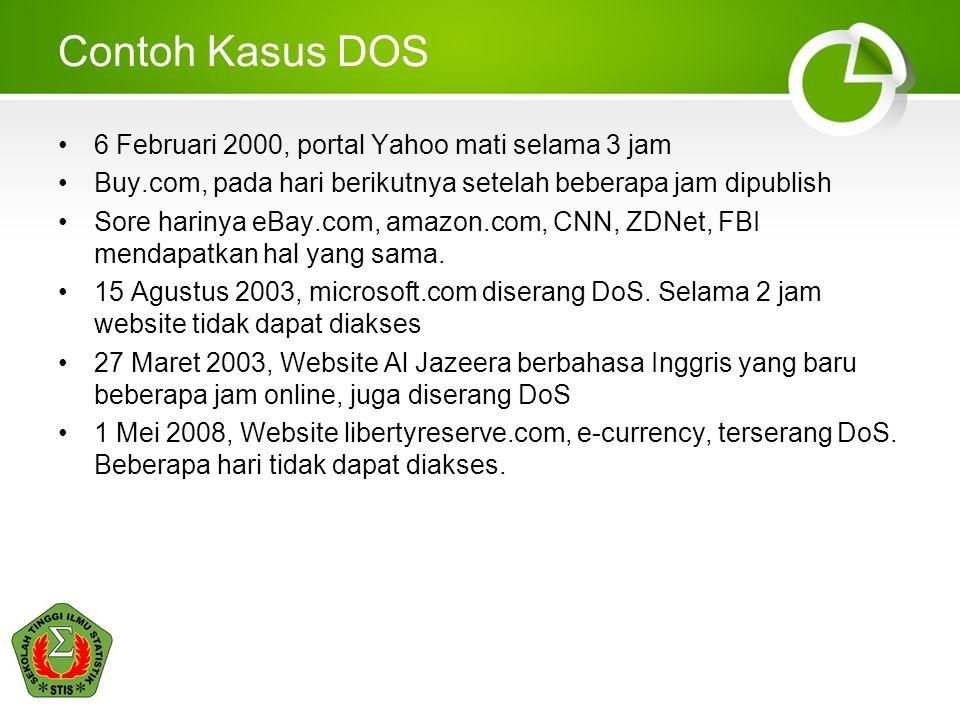 Contoh Kasus DOS 6 Februari 2000, portal Yahoo mati selama 3 jam Buy.com, pada hari berikutnya setelah beberapa jam dipublish Sore harinya eBay.com, amazon.com, CNN, ZDNet, FBI mendapatkan hal yang sama.