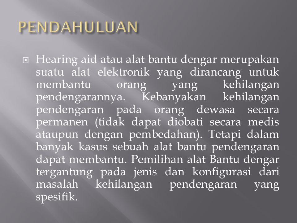  Hearing aid atau alat bantu dengar merupakan suatu alat elektronik yang dirancang untuk membantu orang yang kehilangan pendengarannya.