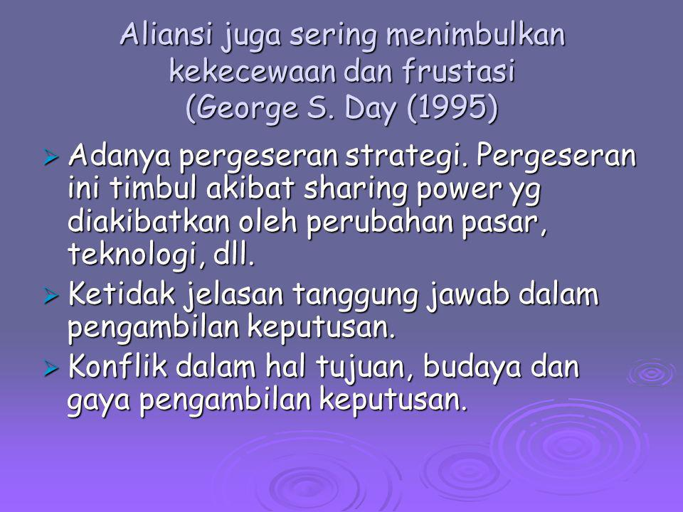Aliansi juga sering menimbulkan kekecewaan dan frustasi (George S. Day (1995)  Adanya pergeseran strategi. Pergeseran ini timbul akibat sharing power