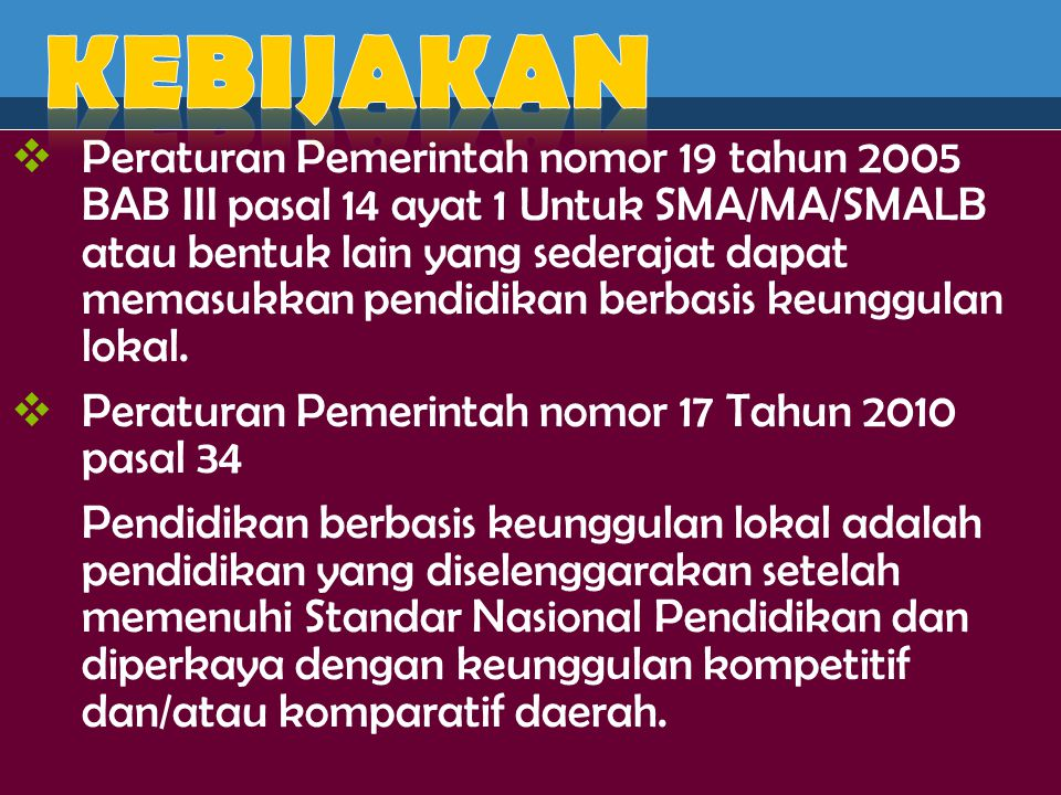  Peraturan Pemerintah nomor 19 tahun 2005 BAB III pasal 14 ayat 1 Untuk SMA/MA/SMALB atau bentuk lain yang sederajat dapat memasukkan pendidikan berb