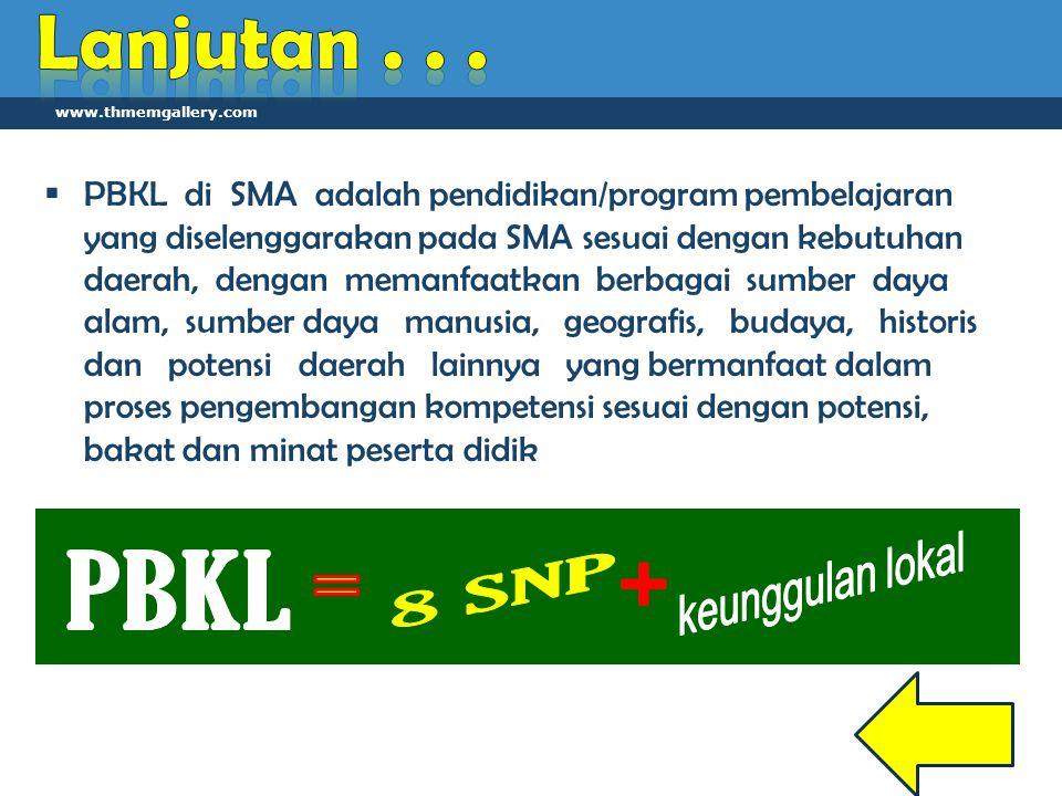 www.thmemgallery.com  PBKL di SMA adalah pendidikan/program pembelajaran yang diselenggarakan pada SMA sesuai dengan kebutuhan daerah, dengan memanfa