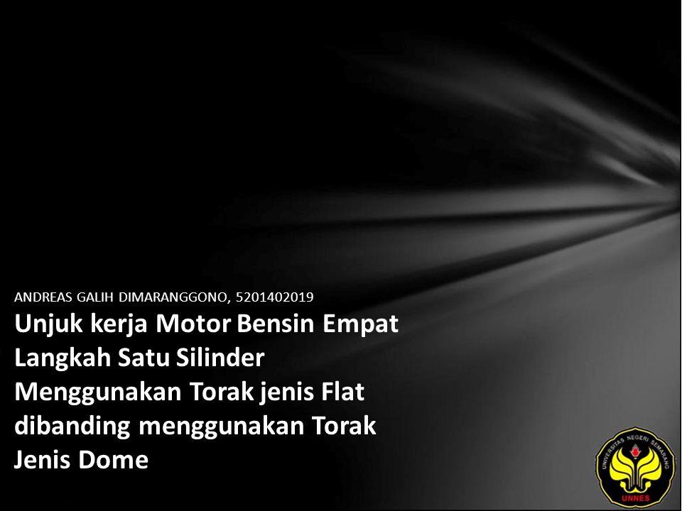 ANDREAS GALIH DIMARANGGONO, 5201402019 Unjuk kerja Motor Bensin Empat Langkah Satu Silinder Menggunakan Torak jenis Flat dibanding menggunakan Torak Jenis Dome