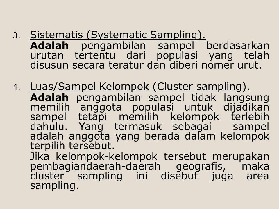 3. Sistematis (Systematic Sampling). Adalah pengambilan sampel berdasarkan urutan tertentu dari populasi yang telah disusun secara teratur dan diberi