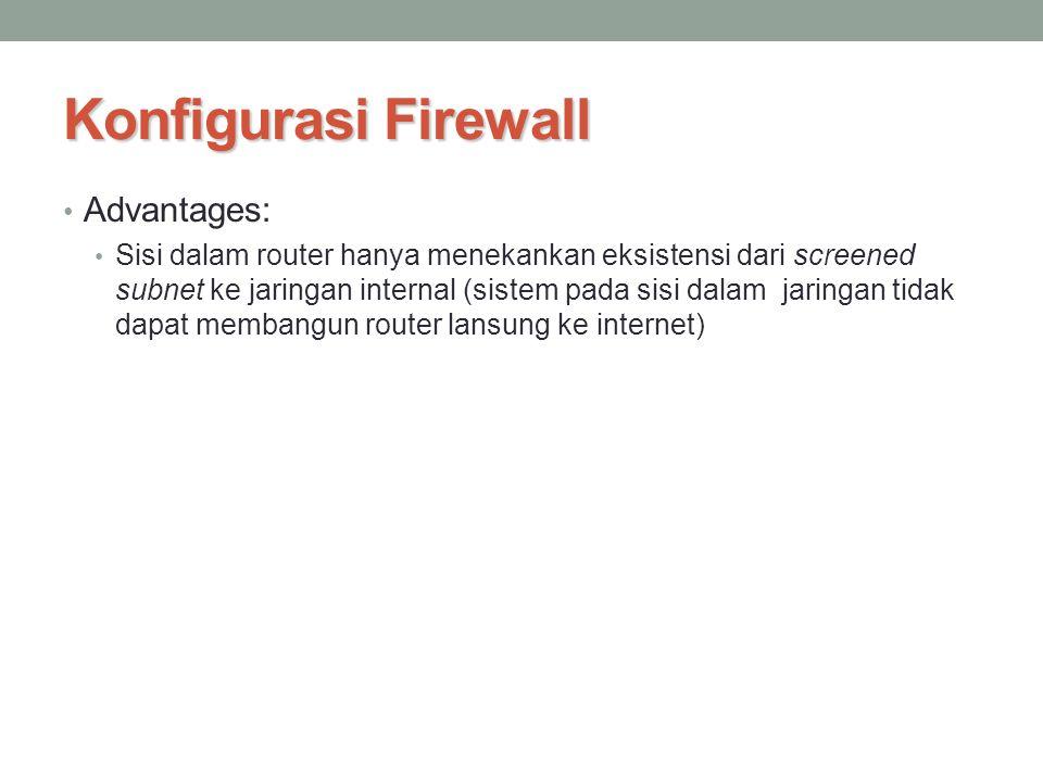 Konfigurasi Firewall Advantages: Sisi dalam router hanya menekankan eksistensi dari screened subnet ke jaringan internal (sistem pada sisi dalam jarin