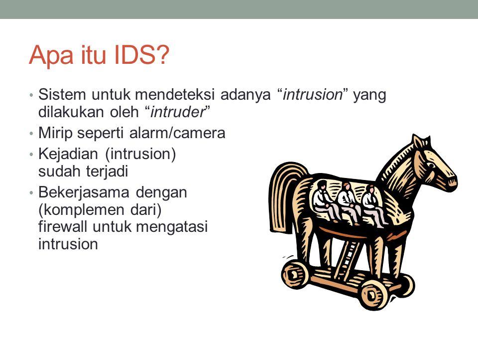 """Apa itu IDS? Sistem untuk mendeteksi adanya """"intrusion"""" yang dilakukan oleh """"intruder"""" Mirip seperti alarm/camera Kejadian (intrusion) sudah terjadi B"""