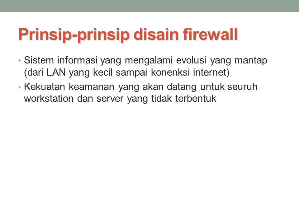 Prinsip-prinsip disain firewall Firewall disispkan diantara penempatan network dan internet Tujuan: Membuat pengendalian 'link' Dasar pelindungan jaringan dari seranggan yang berbasiskan internet Meleyani sebuah single choke point