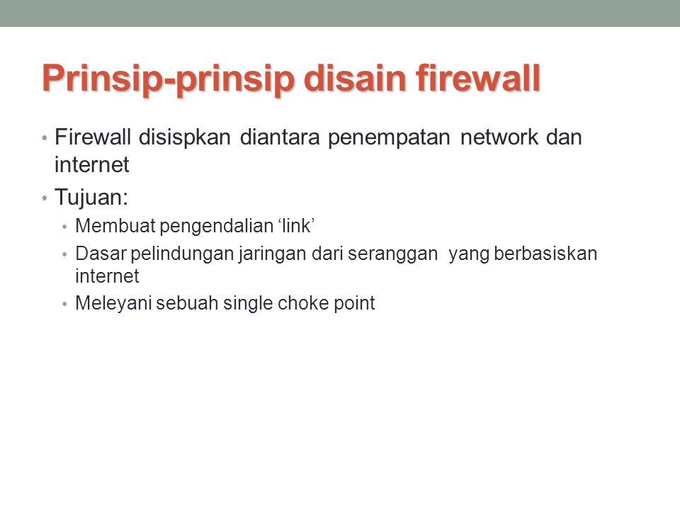 Karakteristik firewall Tujuan disain: Seluruh lalulintas dari dalam dan luar jaringan harus melewati firewall (secara fisik menhalangi seluruh akses jaringan lokal kecuali melalui firewall) Hanya memberikan otoritas lalulintas (didefenisikan kebijakan keamanan lokal) akan diberikan izin untuk melewatinya