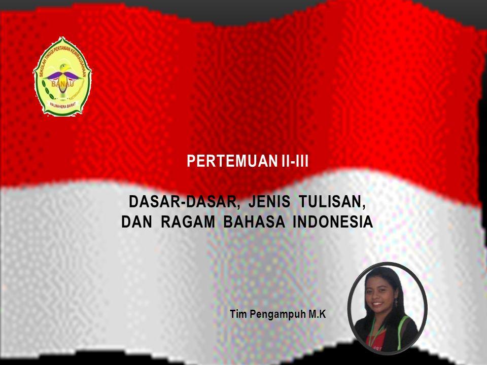 Tim Pengampuh M.K PERTEMUAN II-III DASAR-DASAR, JENIS TULISAN, DAN RAGAM BAHASA INDONESIA