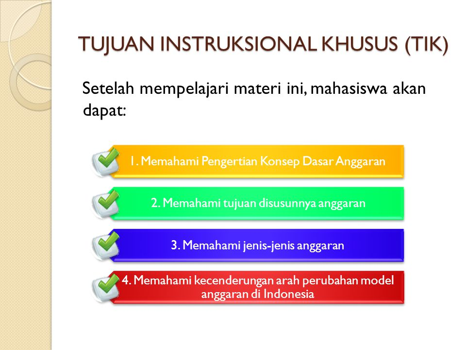 TUJUAN INSTRUKSIONAL KHUSUS (TIK) Setelah mempelajari materi ini, mahasiswa akan dapat: 1. Memahami Pengertian Konsep Dasar Anggaran 2. Memahami tujua