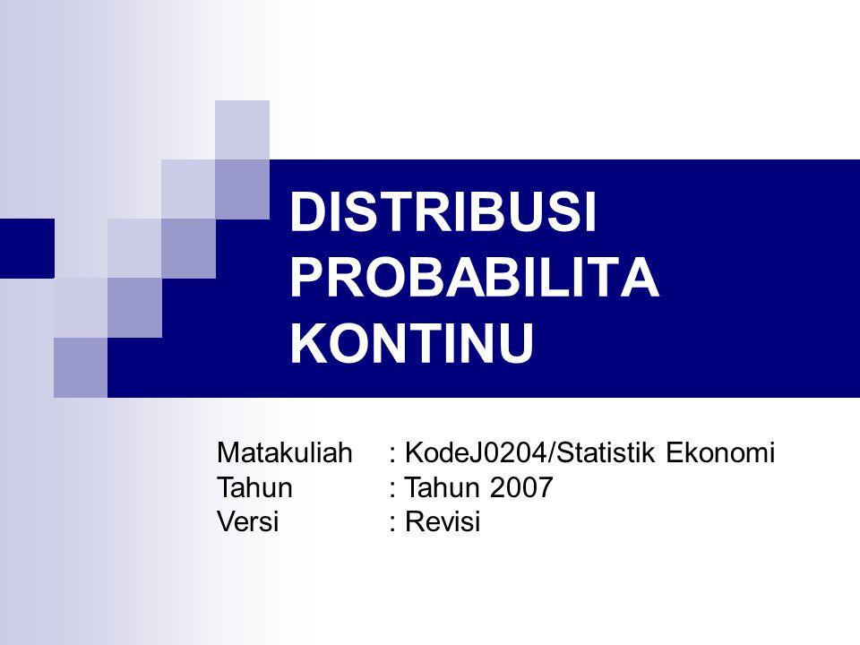 DISTRIBUSI PROBABILITA KONTINU Matakuliah: KodeJ0204/Statistik Ekonomi Tahun: Tahun 2007 Versi: Revisi