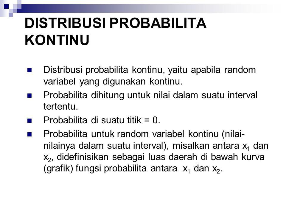 DISTRIBUSI PROBABILITA KONTINU Distribusi probabilita kontinu, yaitu apabila random variabel yang digunakan kontinu. Probabilita dihitung untuk nilai