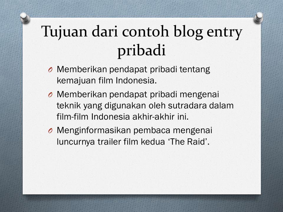Tujuan dari contoh blog entry pribadi O Memberikan pendapat pribadi tentang kemajuan film Indonesia. O Memberikan pendapat pribadi mengenai teknik yan