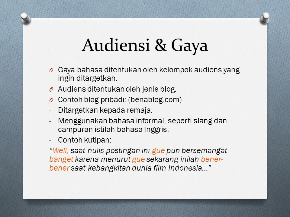 Audiensi & Gaya O Gaya bahasa ditentukan oleh kelompok audiens yang ingin ditargetkan. O Audiens ditentukan oleh jenis blog. O Contoh blog pribadi: (b