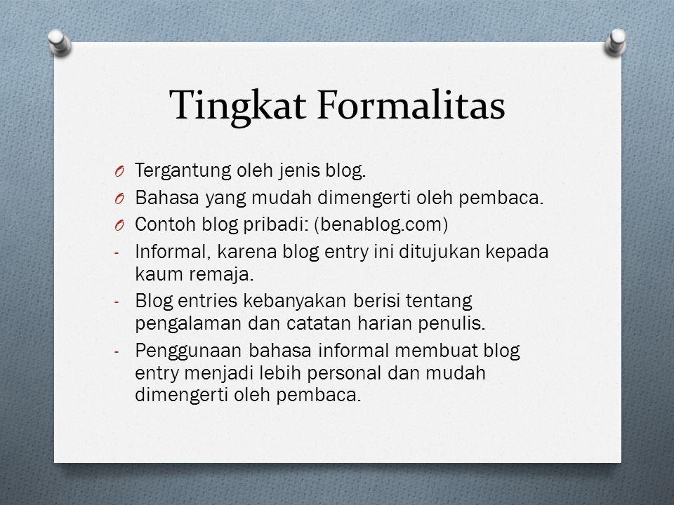 Tingkat Formalitas O Tergantung oleh jenis blog. O Bahasa yang mudah dimengerti oleh pembaca. O Contoh blog pribadi: (benablog.com) - Informal, karena