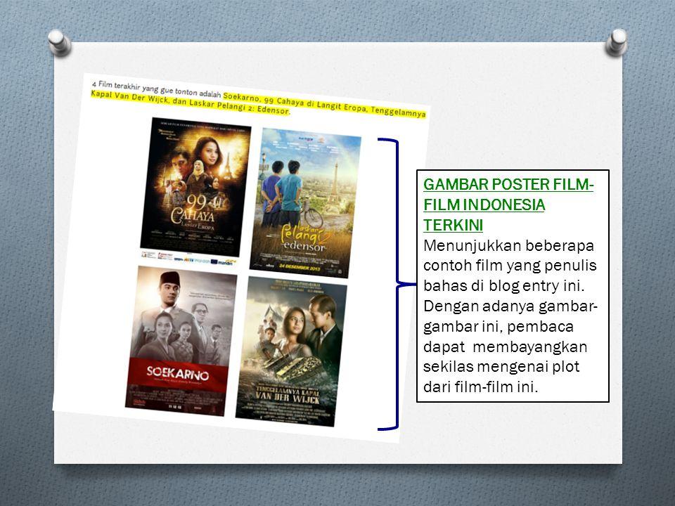 GAMBAR POSTER FILM- FILM INDONESIA TERKINI Menunjukkan beberapa contoh film yang penulis bahas di blog entry ini. Dengan adanya gambar- gambar ini, pe