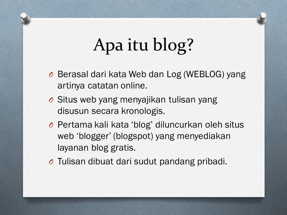 Apa itu blog? O Berasal dari kata Web dan Log (WEBLOG) yang artinya catatan online. O Situs web yang menyajikan tulisan yang disusun secara kronologis