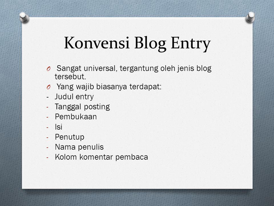 Konvensi Blog Entry O Konvensi tambahan yang bersifat tidak wajib: - Link website - Tabel - Grafik - Video - Gambar/GIF/Animasi - Bait puisi - Gambar heading - Pertanyaan retorika