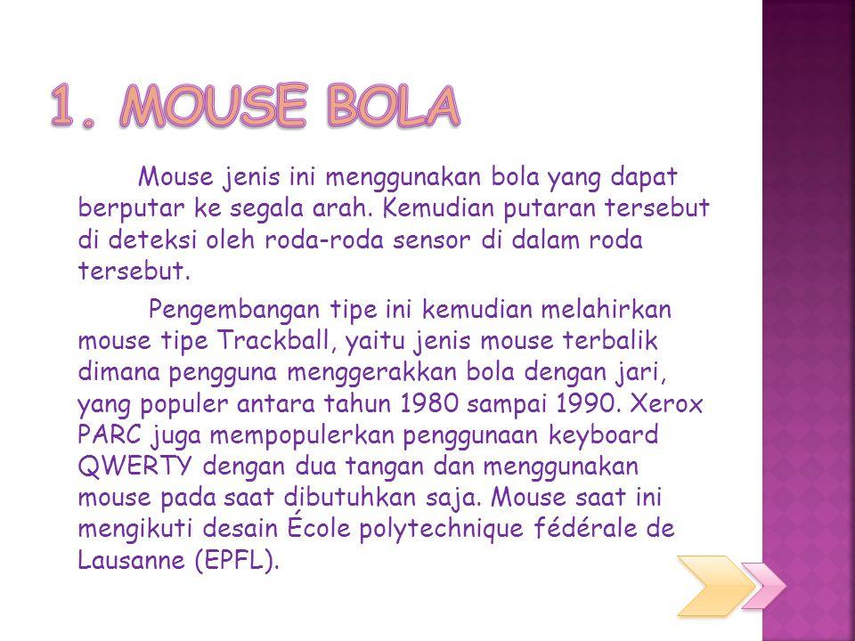 Mouse jenis ini menggunakan bola yang dapat berputar ke segala arah.