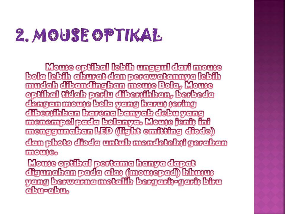 Dasar kerja mouse optikal dan mouse laser hampir sama,perbedaan Dari semua perkembangan mouse, yang tidak banyak berubah adalah jumlah tombolnya.