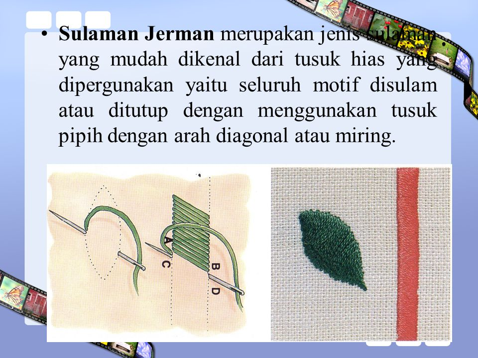 Sulaman Jerman merupakan jenis sulaman yang mudah dikenal dari tusuk hias yang dipergunakan yaitu seluruh motif disulam atau ditutup dengan menggunaka