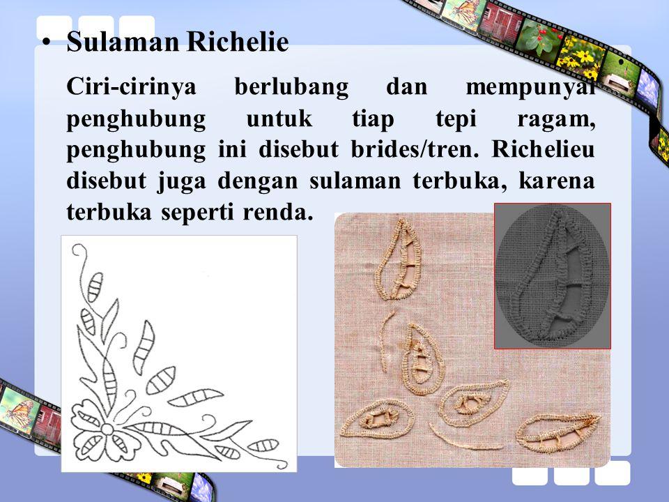 Sulaman Richelie Ciri-cirinya berlubang dan mempunyai penghubung untuk tiap tepi ragam, penghubung ini disebut brides/tren. Richelieu disebut juga den