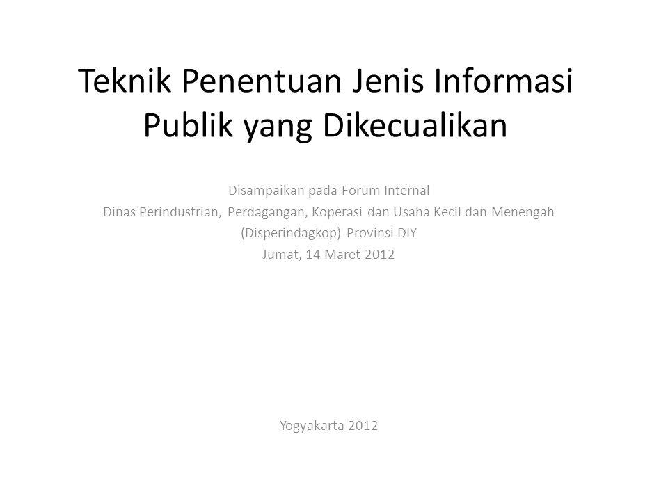 Teknik Penentuan Jenis Informasi Publik yang Dikecualikan Disampaikan pada Forum Internal Dinas Perindustrian, Perdagangan, Koperasi dan Usaha Kecil d