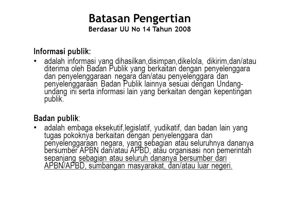 Batasan Pengertian Berdasar UU No 14 Tahun 2008 Informasi publik: adalah informasi yang dihasilkan,disimpan,dikelola, dikirim,dan/atau diterima oleh B