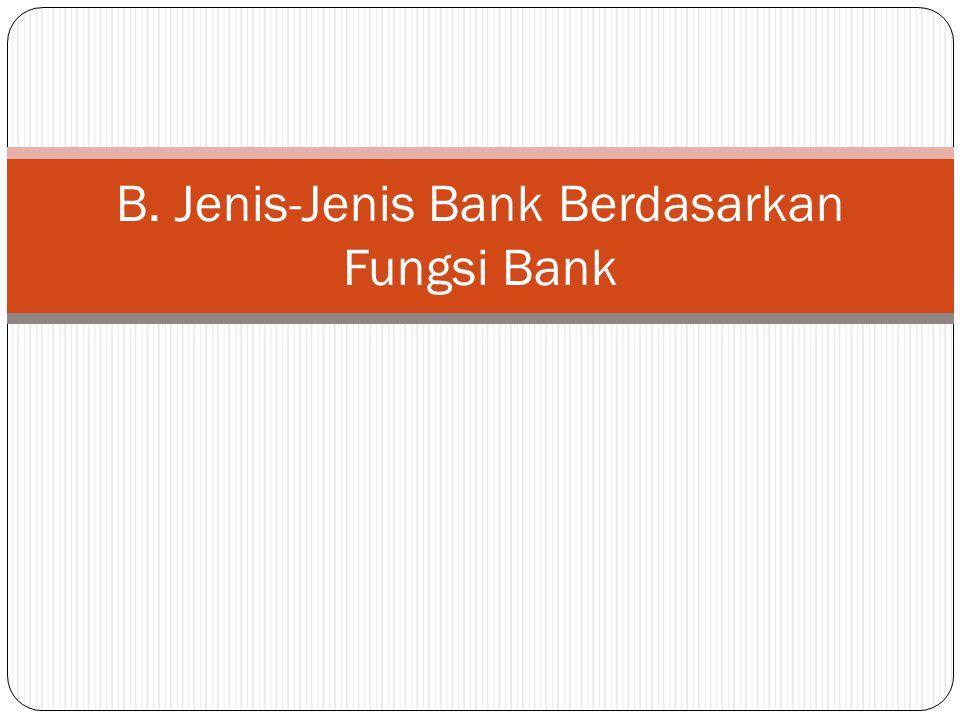 B. Jenis-Jenis Bank Berdasarkan Fungsi Bank