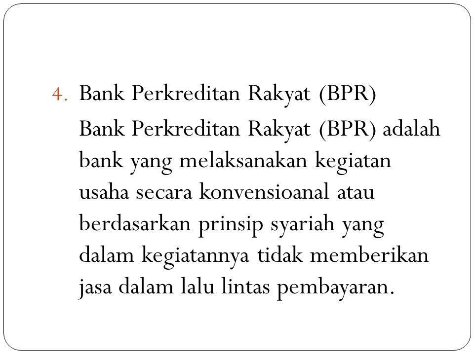 4. Bank Perkreditan Rakyat (BPR) Bank Perkreditan Rakyat (BPR) adalah bank yang melaksanakan kegiatan usaha secara konvensioanal atau berdasarkan prin