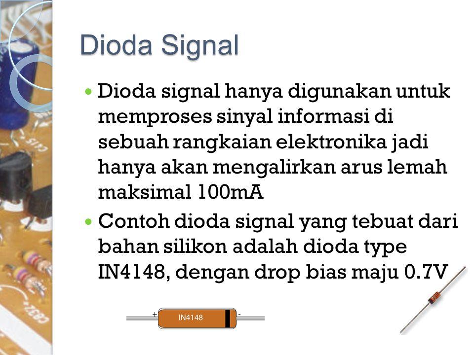 Dioda Signal Dioda signal hanya digunakan untuk memproses sinyal informasi di sebuah rangkaian elektronika jadi hanya akan mengalirkan arus lemah maks
