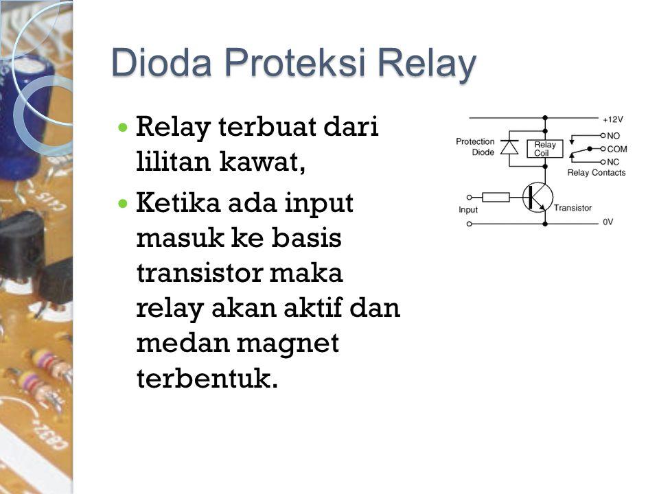 Dioda Proteksi Relay Relay terbuat dari lilitan kawat, Ketika ada input masuk ke basis transistor maka relay akan aktif dan medan magnet terbentuk.