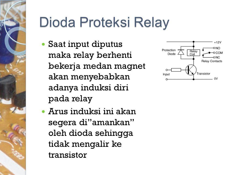 Dioda Proteksi Relay Saat input diputus maka relay berhenti bekerja medan magnet akan menyebabkan adanya induksi diri pada relay Arus induksi ini akan