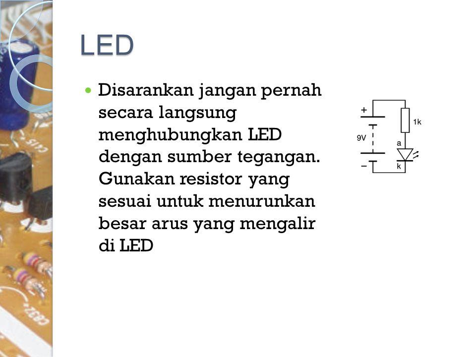 LED Disarankan jangan pernah secara langsung menghubungkan LED dengan sumber tegangan. Gunakan resistor yang sesuai untuk menurunkan besar arus yang m