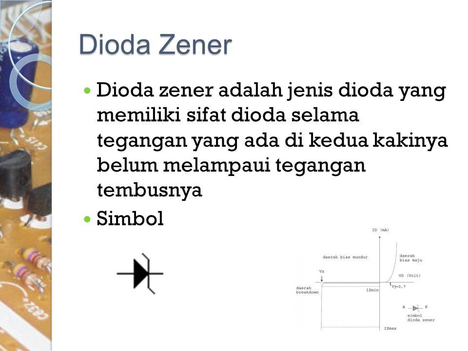 Dioda zener adalah jenis dioda yang memiliki sifat dioda selama tegangan yang ada di kedua kakinya belum melampaui tegangan tembusnya Simbol